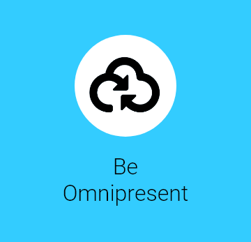 Be Omnipresent